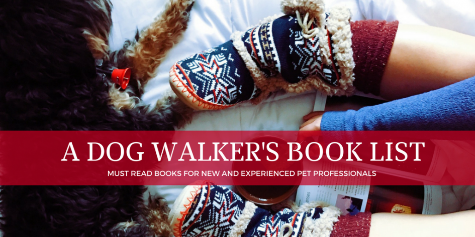 So Have You Actually Read Walkers >> Must Read Books To Help You Operate A Successful Dog Walking Business